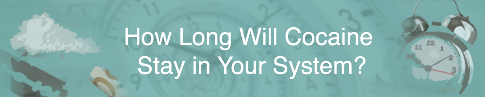 how long will cocaine stay in your system header