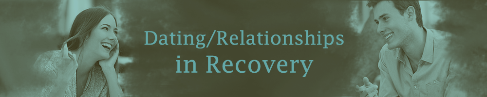 dating in recovery Someone at a meeting catch your eye unsure how to make a move without liquid courage don't worry, sober coach tom shares his top 5 tips for dating in recov.